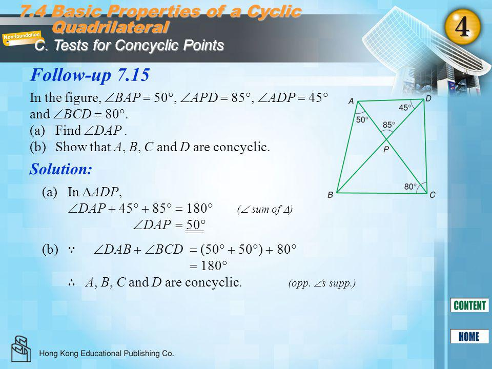 Follow-up 7.15 Solution: 7.4 Basic Properties of a Cyclic Quadrilateral C. Tests for Concyclic Points In the figure,  BAP  50 ,  APD  85 ,  ADP