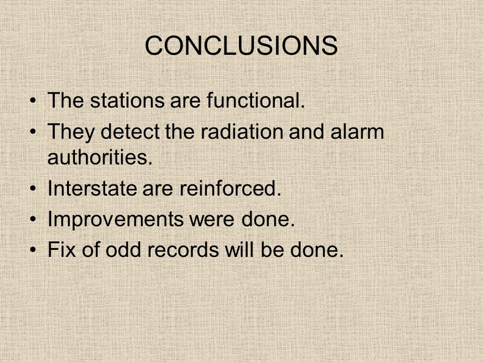 CONCLUSIONS The stations are functional. They detect the radiation and alarm authorities.