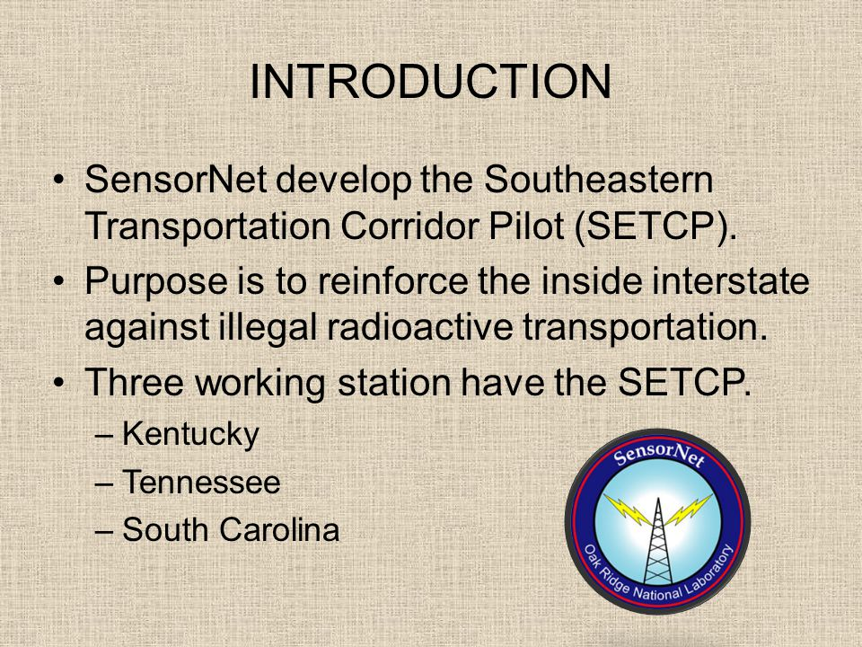 INTRODUCTION SensorNet develop the Southeastern Transportation Corridor Pilot (SETCP).