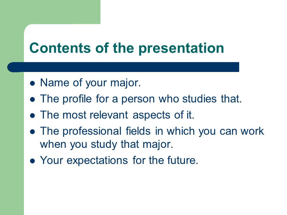 Contents of the presentation Name of your major. The profile for a person who studies that. The most relevant aspects of it. The professional fields i