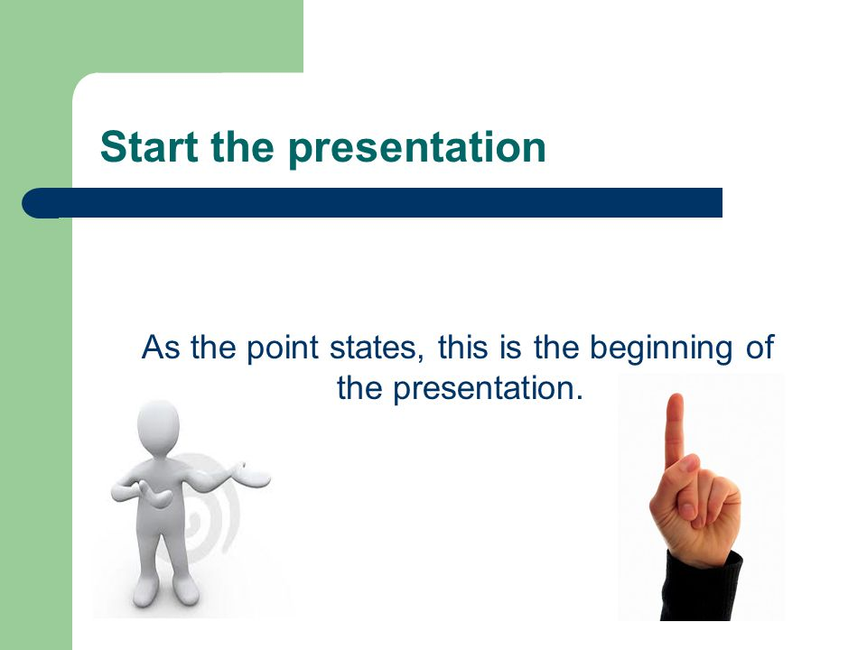 Start the presentation As the point states, this is the beginning of the presentation.