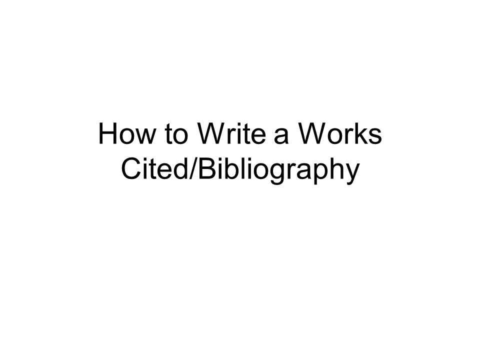 How to Write a Works Cited/Bibliography