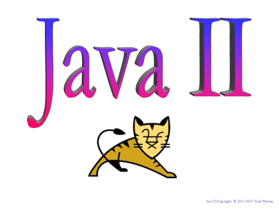 Java II--Copyright © 2001-2004 Tom Hunter