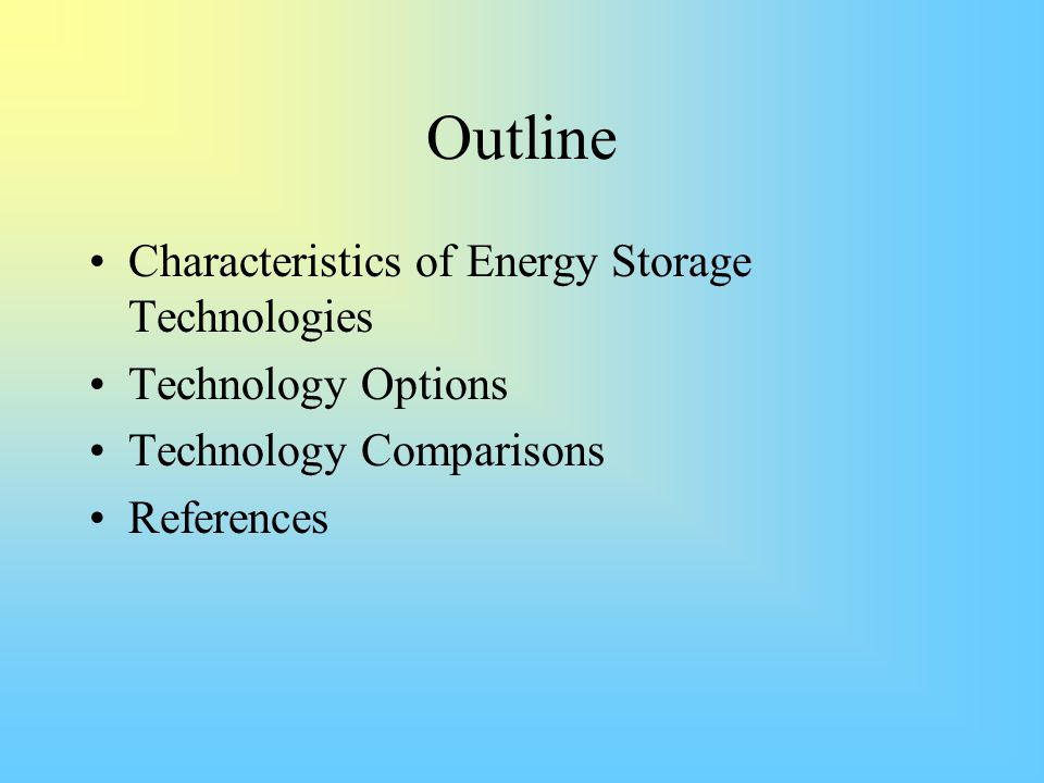 Characteristics of Energy Storage Capital Cost –Per stored kWh (Energy) –Per kW capacity (Power) Round-trip efficiency Standby losses Response time Cycle life Site-specific Constraints Commercialization Energy Density