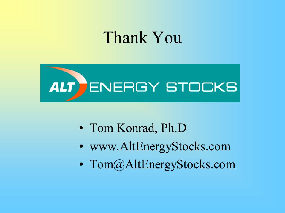 Thank You Tom Konrad, Ph.D www.AltEnergyStocks.com Tom@AltEnergyStocks.com