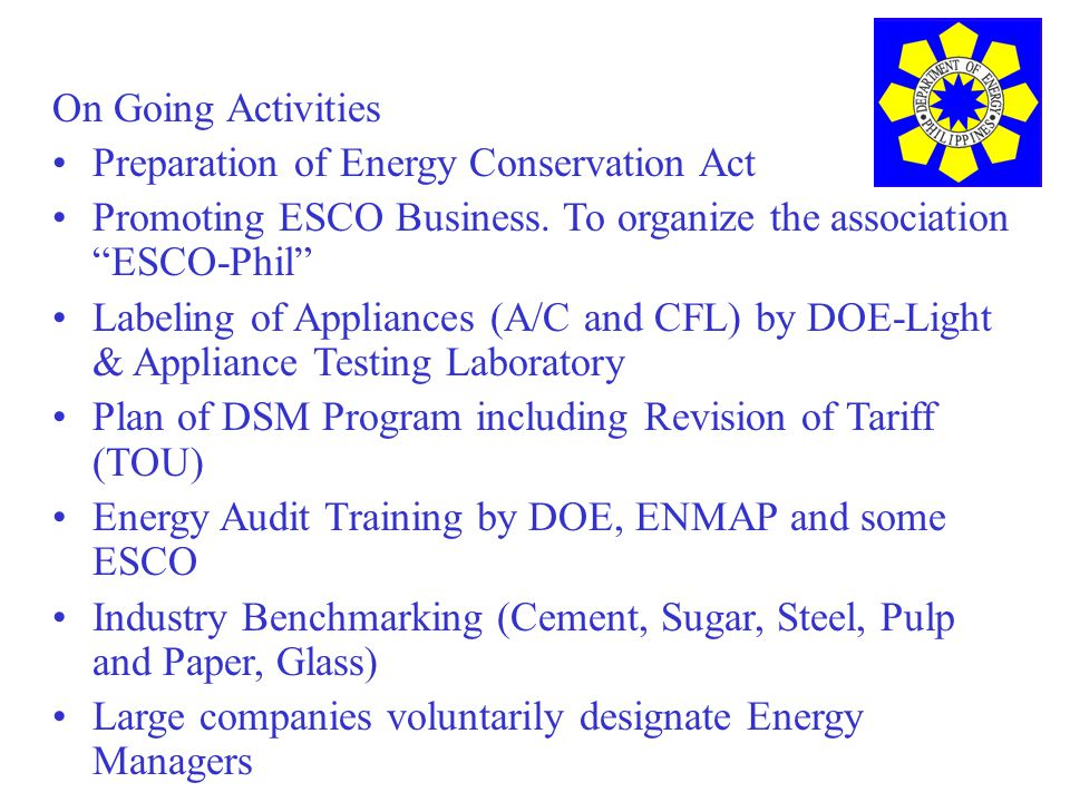 On Going Activities Preparation of Energy Conservation Act Promoting ESCO Business.