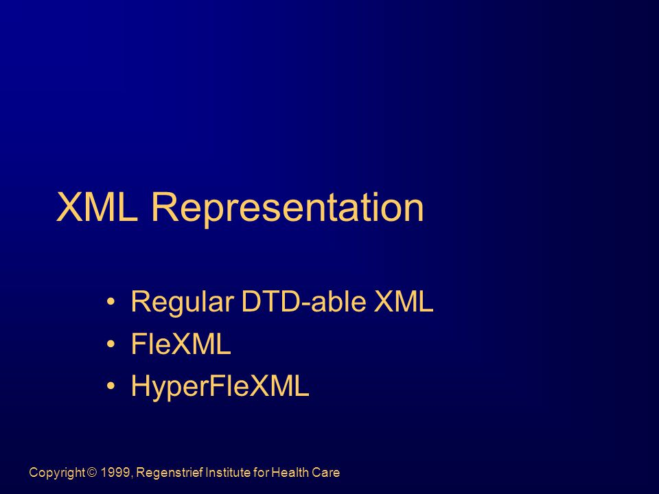 Copyright © 1999, Regenstrief Institute for Health Care XML Representation Regular DTD-able XML FleXML HyperFleXML