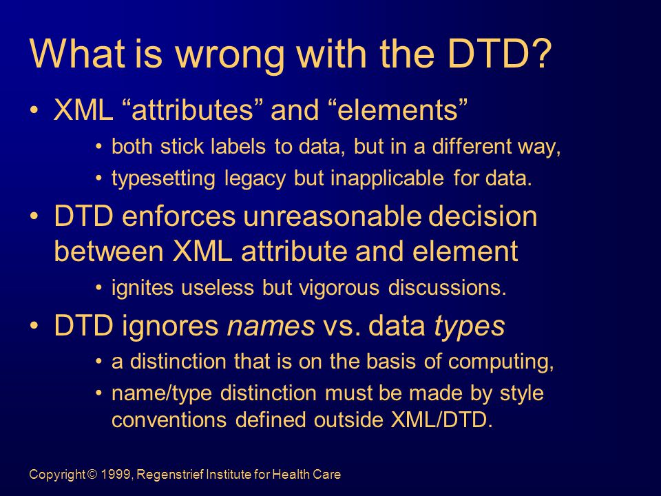 Copyright © 1999, Regenstrief Institute for Health Care What is wrong with the DTD.