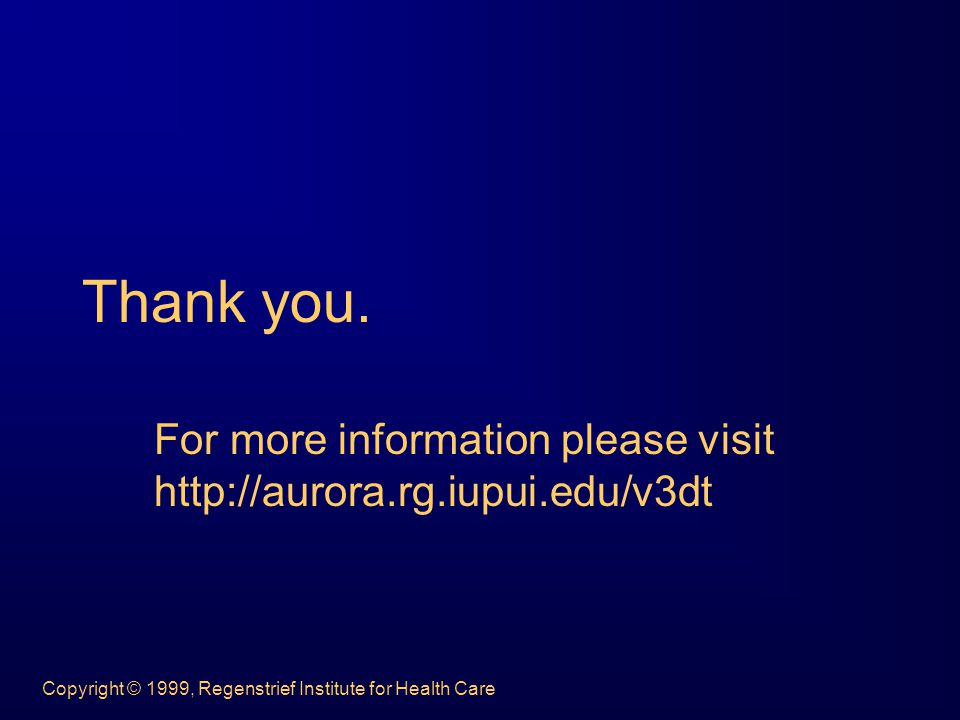 Copyright © 1999, Regenstrief Institute for Health Care Thank you.
