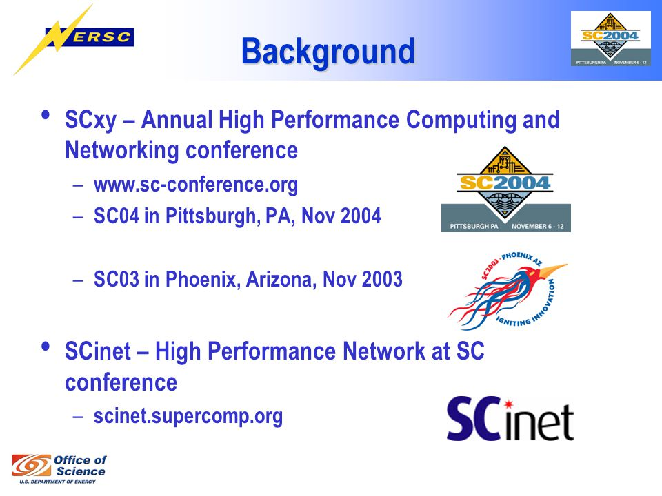 SCxy – Annual High Performance Computing and Networking conference – www.sc-conference.org – SC04 in Pittsburgh, PA, Nov 2004 – SC03 in Phoenix, Arizona, Nov 2003 SCinet – High Performance Network at SC conference – scinet.supercomp.org Background