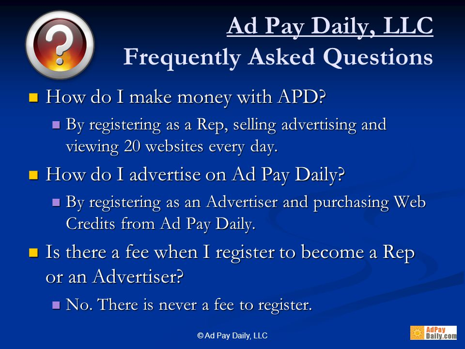 © Ad Pay Daily, LLC How do I make money with APD. How do I make money with APD.