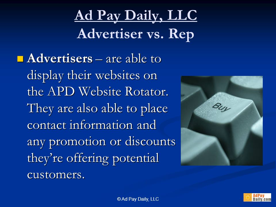 © Ad Pay Daily, LLC Advertisers – are able to display their websites on the APD Website Rotator.