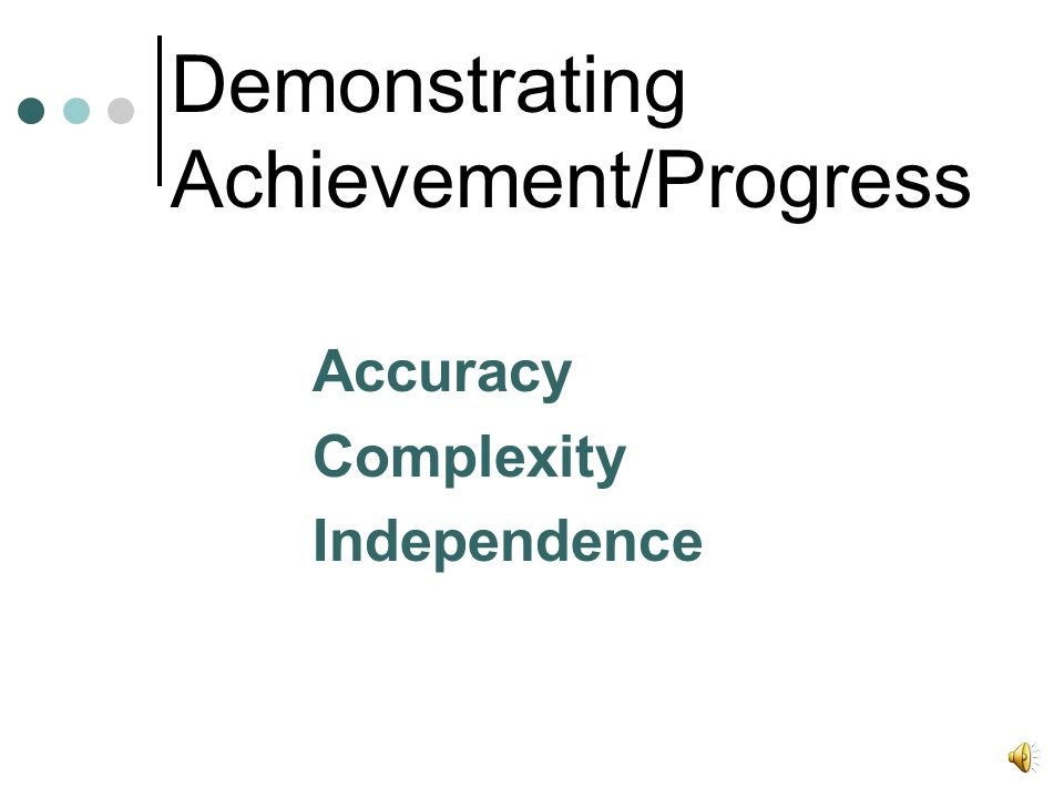 Demonstrating Achievement/Progress Accuracy Complexity Independence