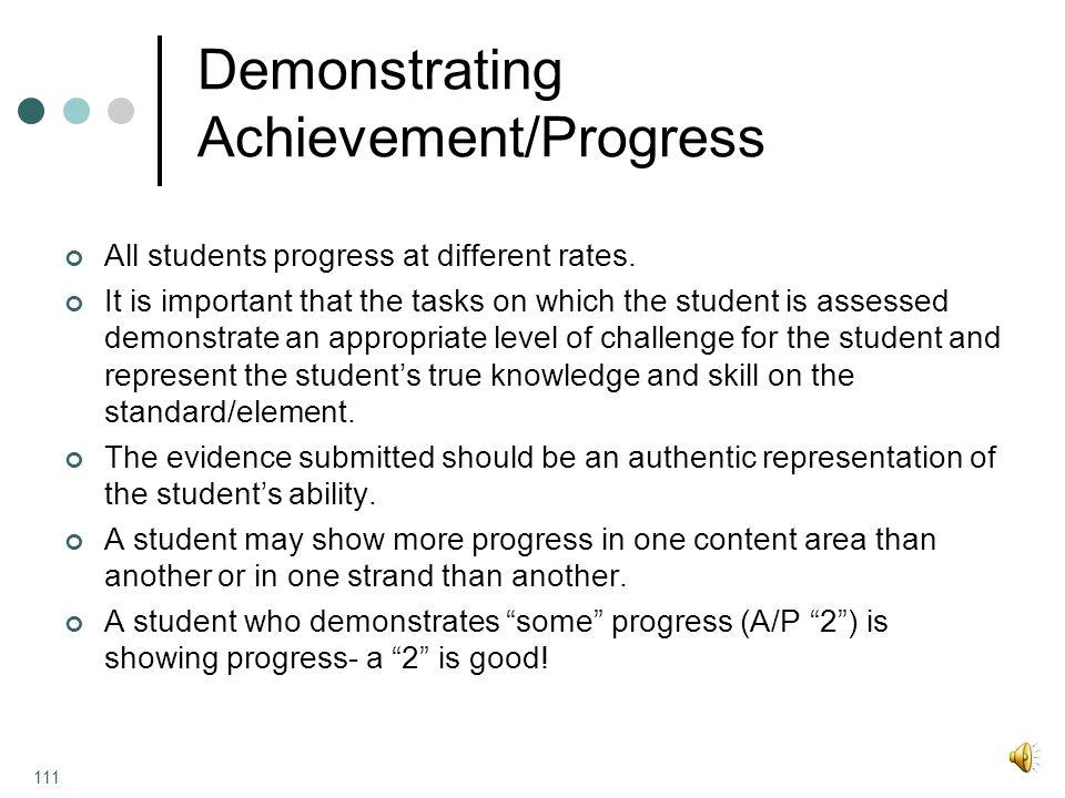 Demonstrating Achievement/Progress All students progress at different rates.
