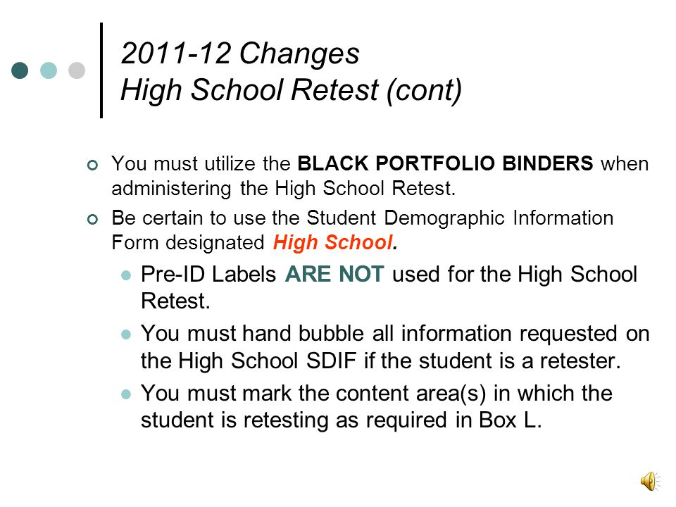 2011-12 Changes High School Retest (cont) You must utilize the BLACK PORTFOLIO BINDERS when administering the High School Retest.