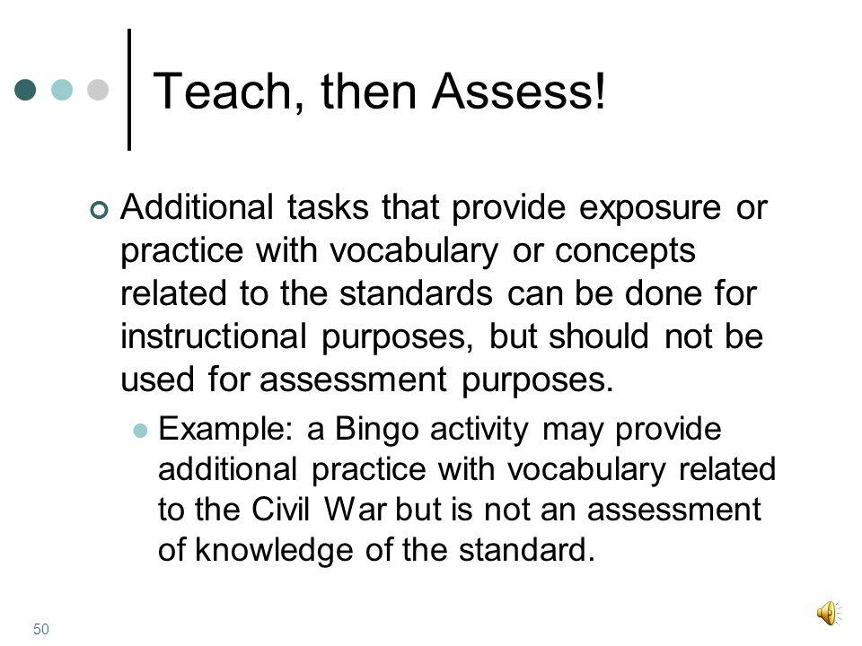 Teach, then Assess.