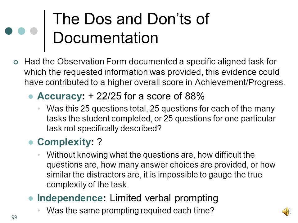 The Dos and Don'ts of Documentation Had the Observation Form documented a specific aligned task for which the requested information was provided, this evidence could have contributed to a higher overall score in Achievement/Progress.
