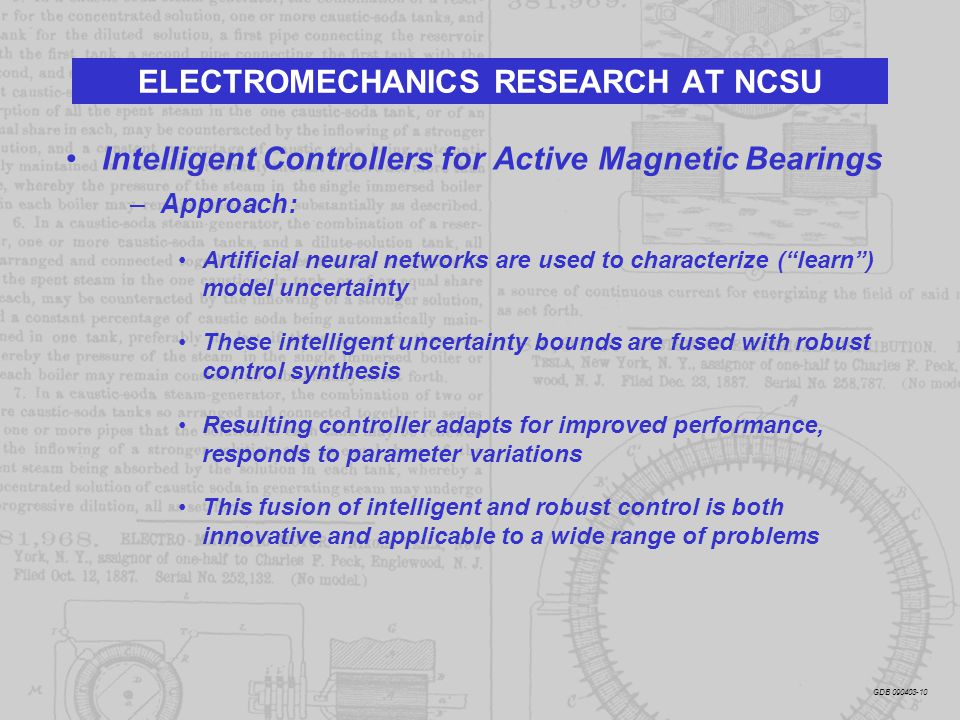Intelligent Controllers for Active Magnetic Bearings ELECTROMECHANICS RESEARCH AT NCSU –Approach: Artificial neural networks are used to characterize