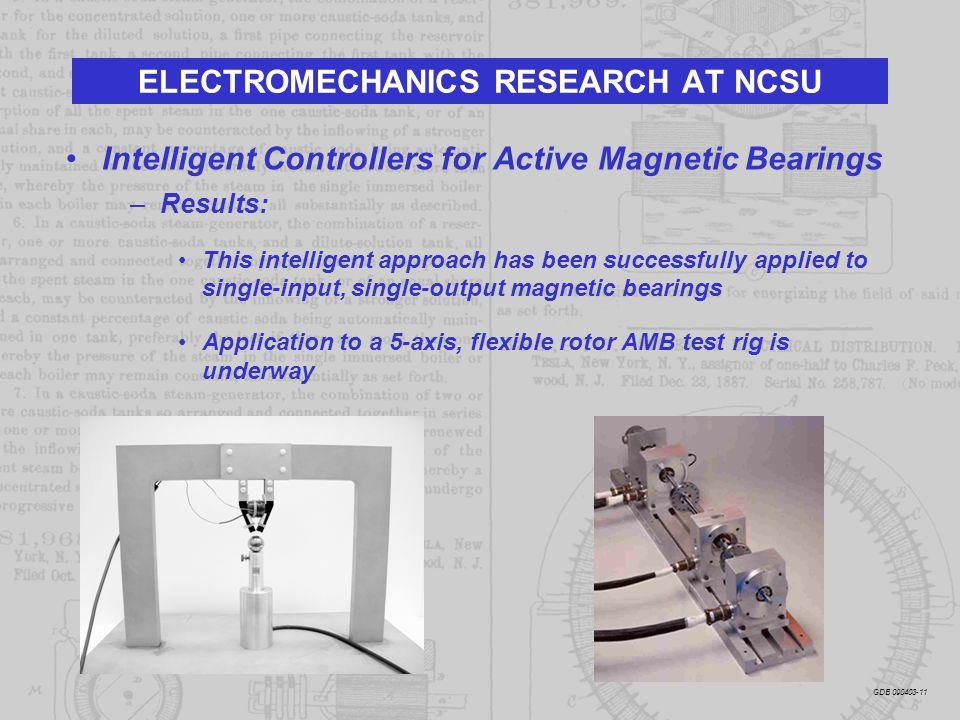 ELECTROMECHANICS RESEARCH AT NCSU Intelligent Controllers for Active Magnetic Bearings –Results: This intelligent approach has been successfully appli