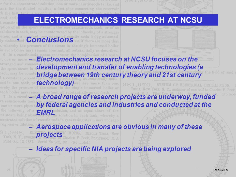 Conclusions –Electromechanics research at NCSU focuses on the development and transfer of enabling technologies (a bridge between 19th century theory