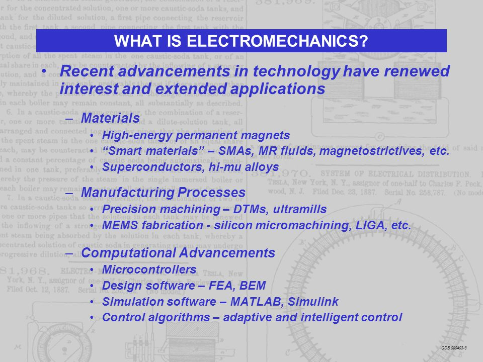 WHAT IS ELECTROMECHANICS? Recent advancements in technology have renewed interest and extended applications –Materials High-energy permanent magnets ""