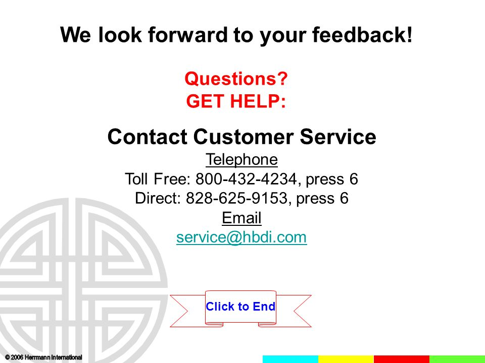 We look forward to your feedback! Questions? GET HELP: Contact Customer Service Telephone Toll Free: 800-432-4234, press 6 Direct: 828-625-9153, press