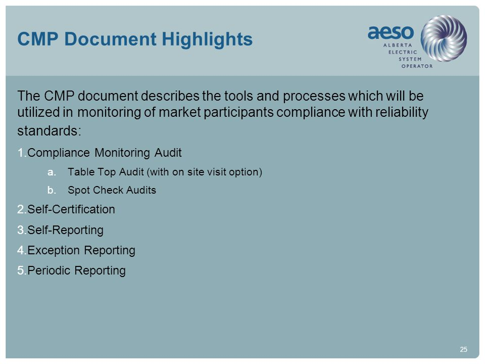 25 CMP Document Highlights The CMP document describes the tools and processes which will be utilized in monitoring of market participants compliance with reliability standards: 1.Compliance Monitoring Audit a.Table Top Audit (with on site visit option) b.Spot Check Audits 2.Self-Certification 3.Self-Reporting 4.Exception Reporting 5.Periodic Reporting