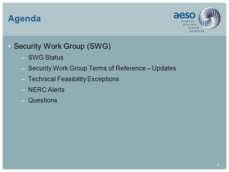 7 Agenda Security Work Group (SWG) –SWG Status –Security Work Group Terms of Reference – Updates –Technical Feasibility Exceptions –NERC Alerts –Questions