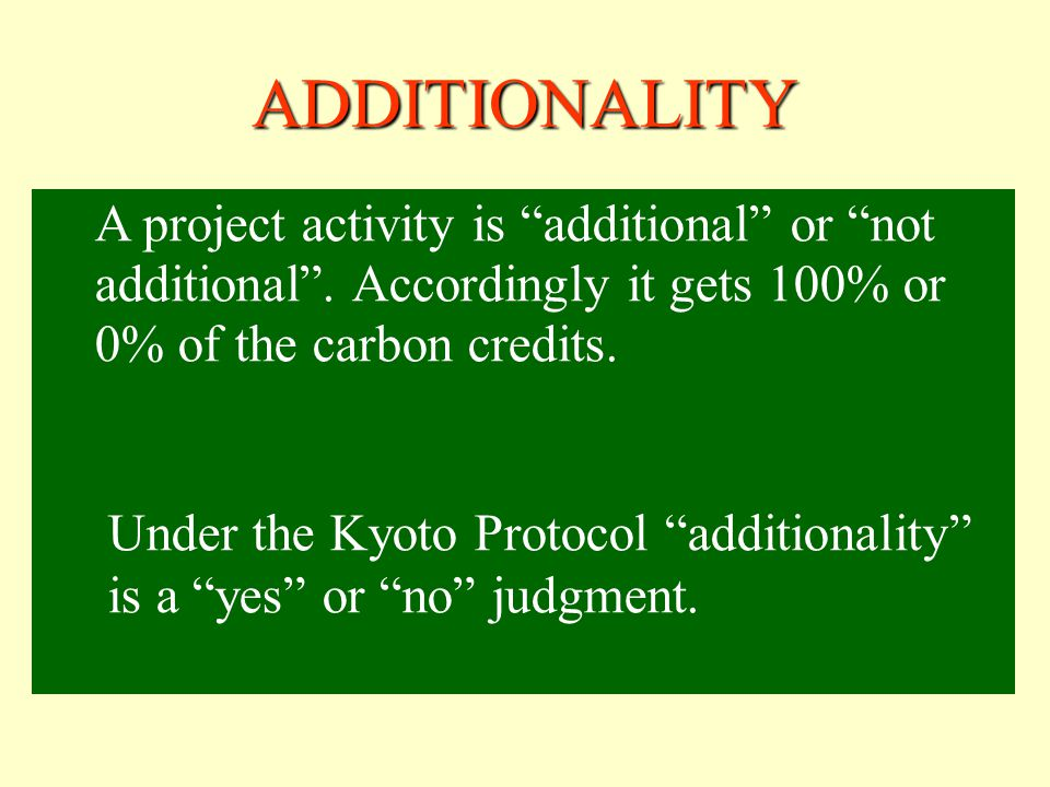 ADDITIONALITY A project activity is additional or not additional .