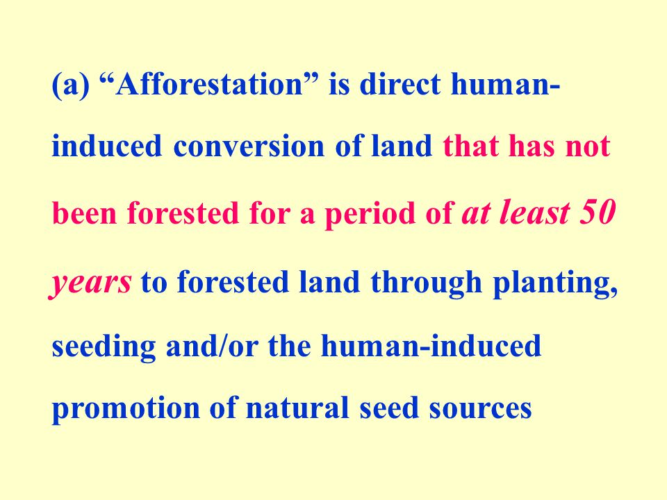 """(a) """"Afforestation"""" is direct human- induced conversion of land that has not been forested for a period of at least 50 years to forested land through"""