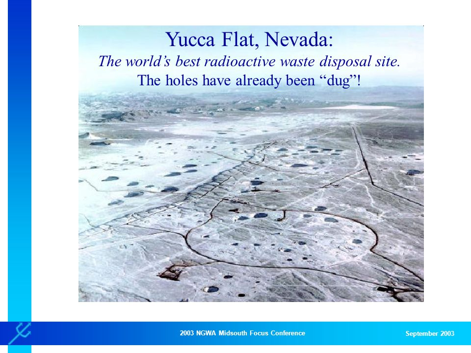 2003 NGWA Midsouth Focus Conference September 2003 Yucca Flat, Nevada: The world's best radioactive waste disposal site.