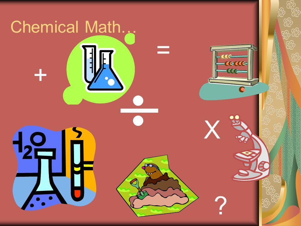 Chemical Math… + = X