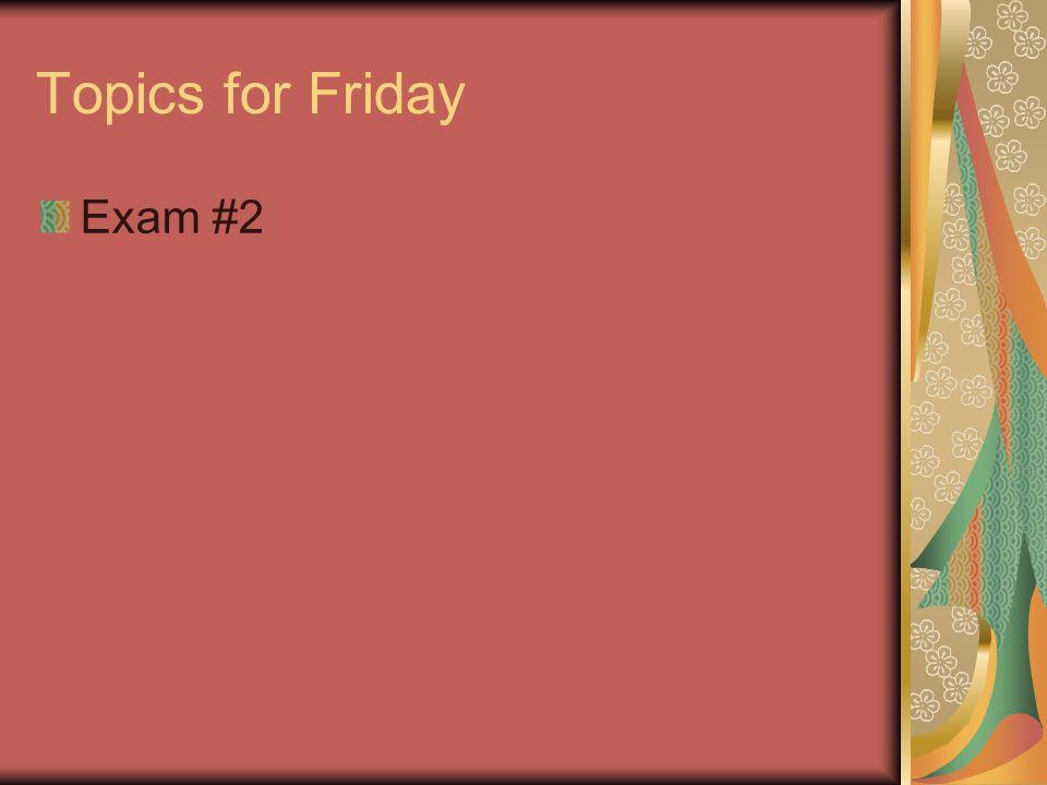 Topics for Friday Exam #2