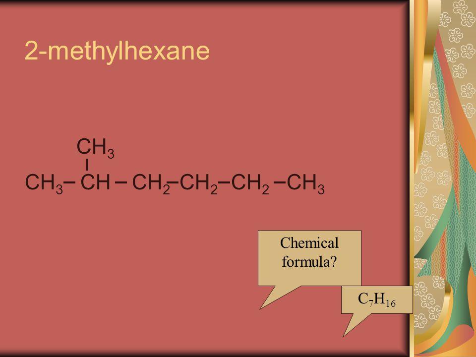 Chemical formula C 7 H 16 CH 3 CHCH 2 CH 3 2-methylhexane CH 3