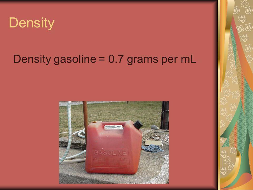 Density Density gasoline = 0.7 grams per mL