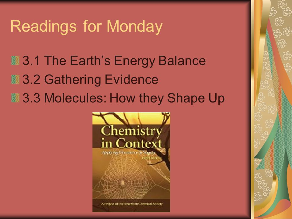 Readings for Monday 3.1 The Earth's Energy Balance 3.2 Gathering Evidence 3.3 Molecules: How they Shape Up