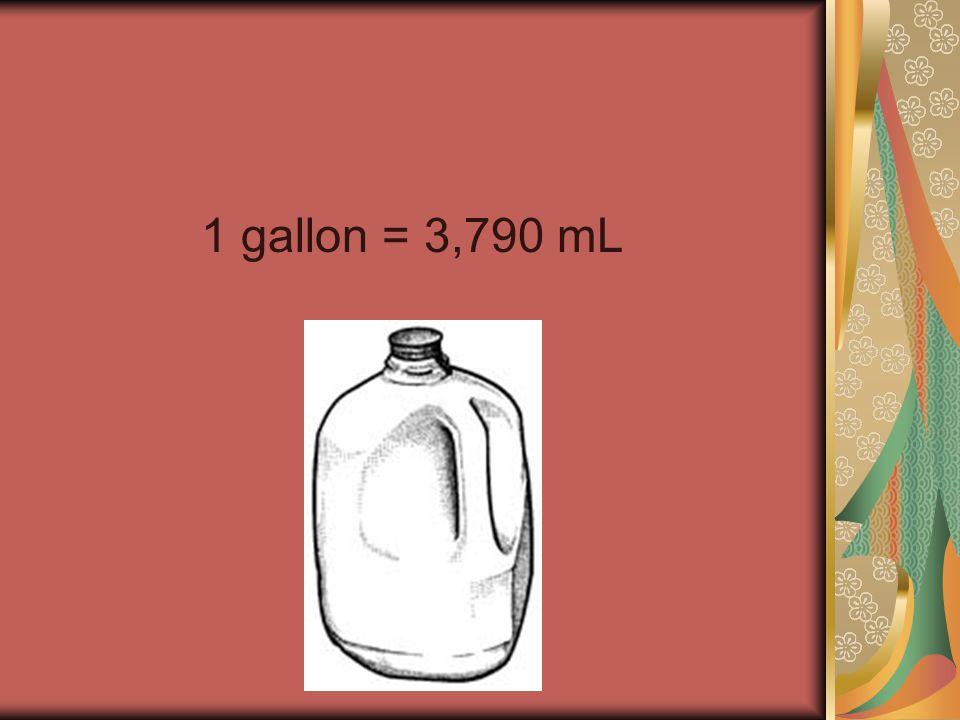 1 gallon = 3,790 mL