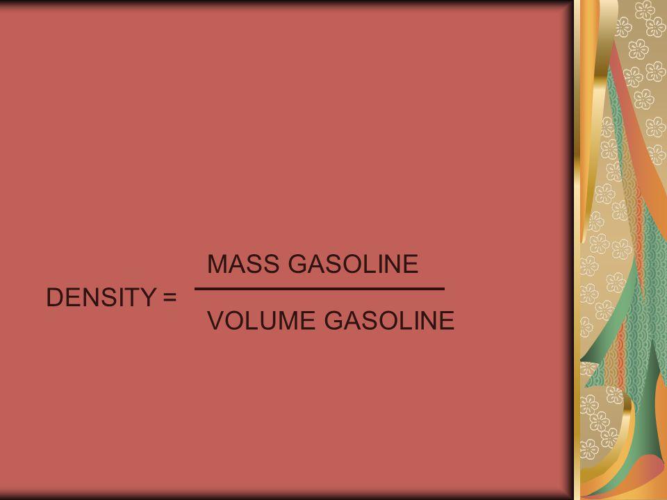 DENSITY= MASS GASOLINE VOLUME GASOLINE