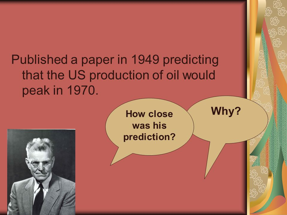 Published a paper in 1949 predicting that the US production of oil would peak in 1970.