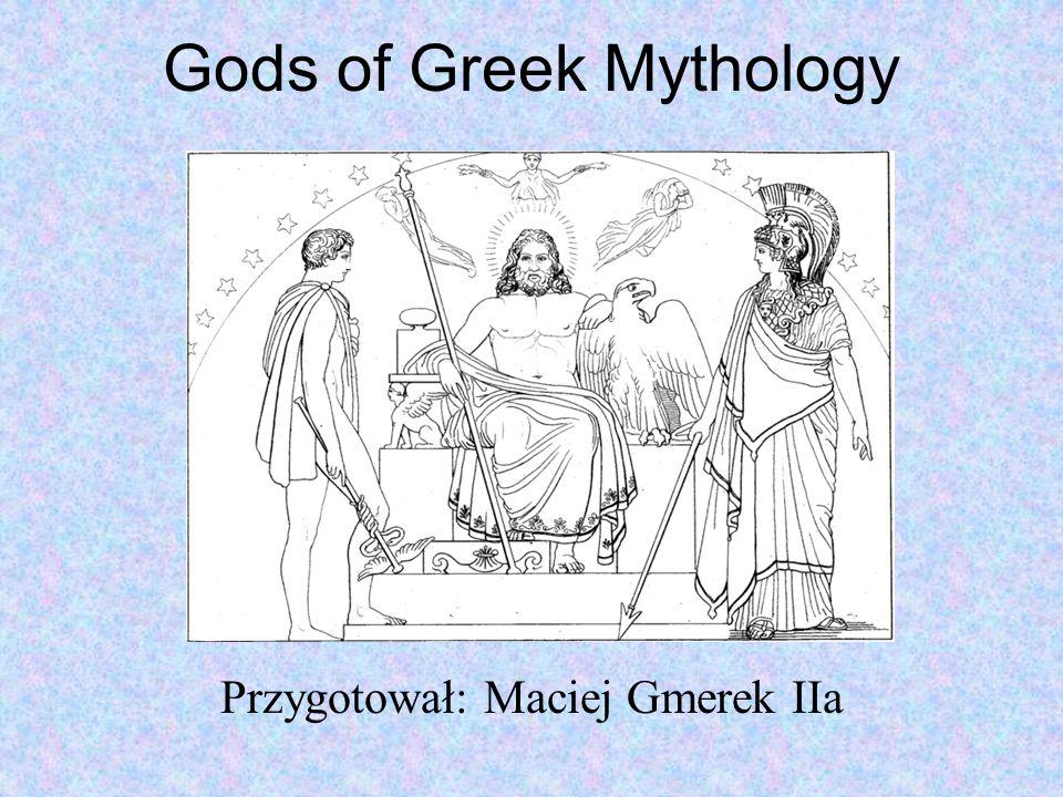 Gods of Greek Mythology Przygotował: Maciej Gmerek IIa