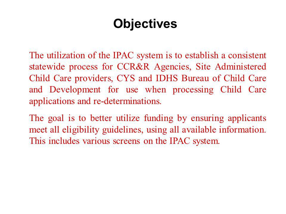 IPACS Illinois Public Aid Communication System State Data Base that is utilized to verify all information on Child Care applications and redeterminations