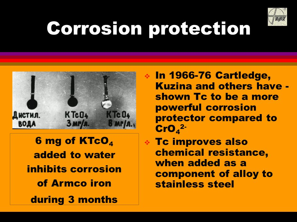 Corrosion protection  In 1966-76 Cartledge, Kuzina and others have - shown Tc to be a more powerful corrosion protector compared to CrO 4 2-  Tc imp