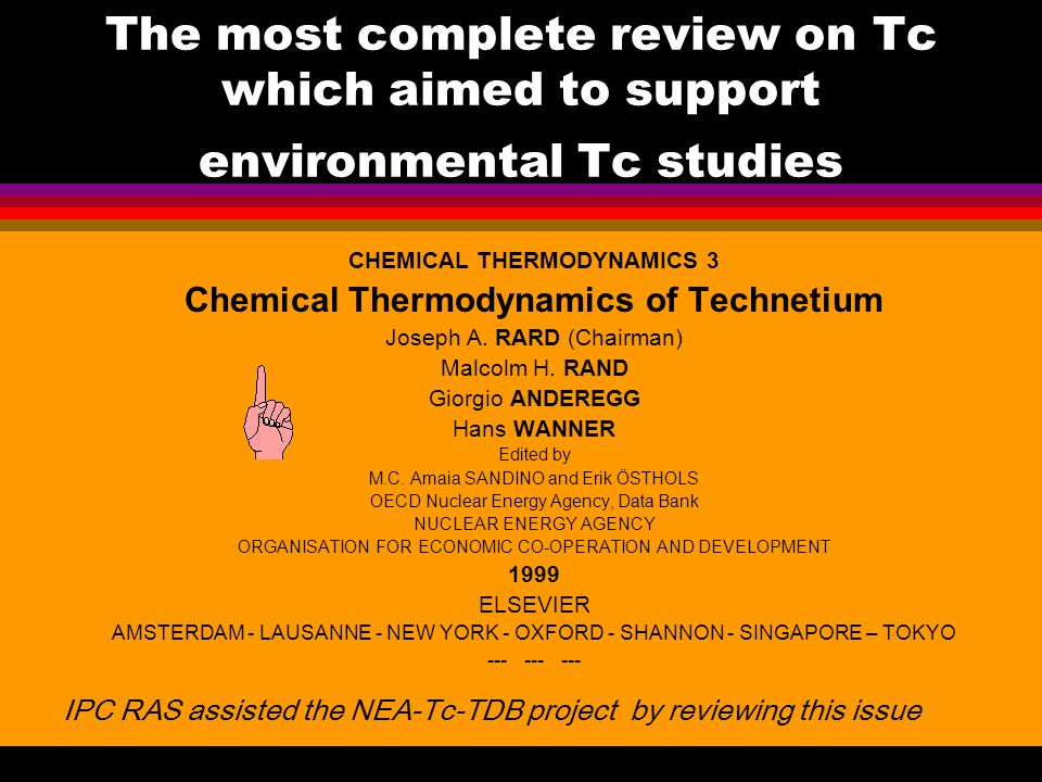 The most complete review on Tc which aimed to support environmental Tc studies CHEMICAL THERMODYNAMICS 3 Chemical Thermodynamics of Technetium Joseph