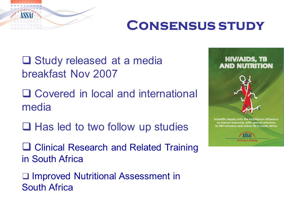  Study released at a media breakfast Nov 2007  Covered in local and international media  Has led to two follow up studies  Clinical Research and Related Training in South Africa  Improved Nutritional Assessment in South Africa Consensus study