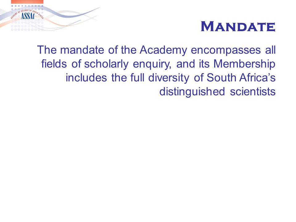  Has 315 members who are drawn from all scholarly disciplines in South Africa, collective resource for the professionally-managed generation of evidence-based solutions to national problems.