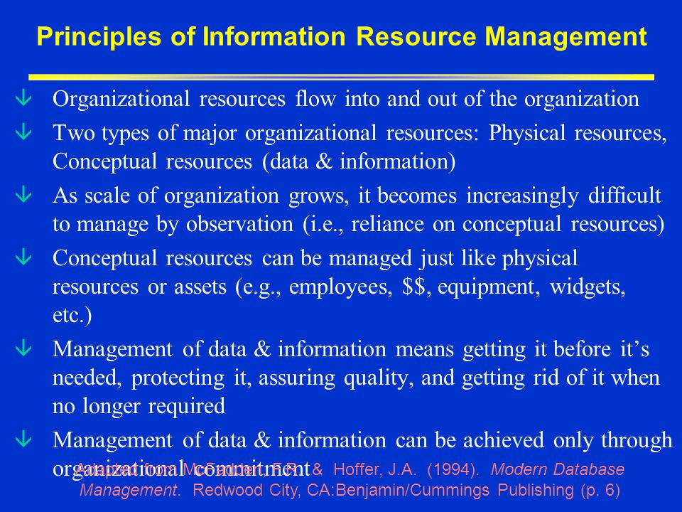 Information is a major organizational resource processing Jane bought 30 in July Jane bought 20 in Aug John bought 50 in July John bought 10 in Aug Data (isolated facts) Average/ July is 40 Average/ Aug is 15 Information (organized data) Sales have dropped between July and August Knowledge Survey customers; invest in advertising; cut costs, expand product line Action