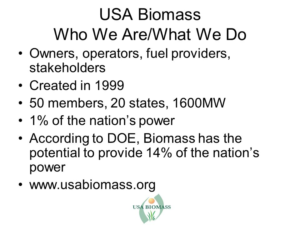 Scope of Presentation Limited to biomass-to-energy (electricity) not biofuels not ethanol not biogas not MSW Limited to open-loop not closed-loop not inside the fence