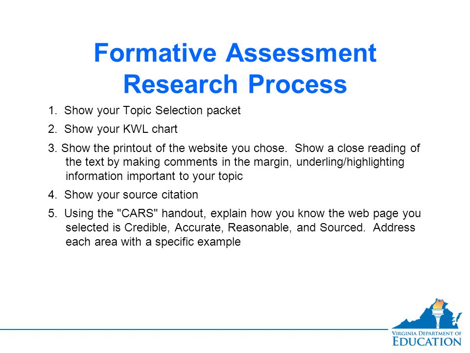 Formative Assessment Research Process 1. Show your Topic Selection packet 2.