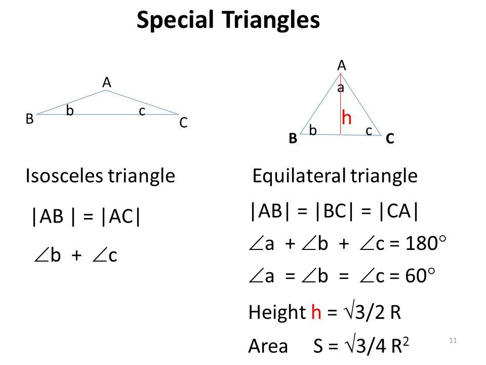 Special Triangles 11 |AB | = |AC| Isosceles triangle bc B A C b a c A B C Equilateral triangle |AB| = |BC| = |CA|  b +  c  a +  b +  c = 180  