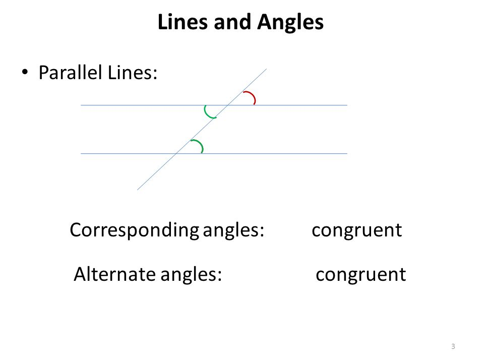 Lines and Angles 3 Parallel Lines: Corresponding angles:congruent Alternate angles:congruent